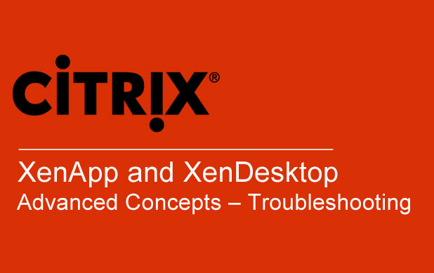 XenApp-and-XenDesktop-Advanced-Concepts – Troubleshooting